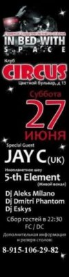 ★★★== 27 ИЮНЯ (СУББОТА) - IN BED WITH SPACE @ МЕГА-ПРИВОЗ из АНГЛИИ - ★DJ JAY C★ @ CIRCUS CLUB by BLEFF Creations ==★★★