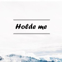 hold me ;
