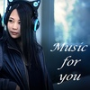 ~ Music ♥ For ♥ You ~