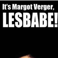 It's Margot Verger, lesbabe!